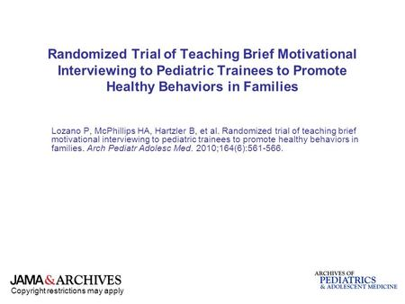 Copyright restrictions may apply Randomized Trial of Teaching Brief Motivational Interviewing to Pediatric Trainees to Promote Healthy Behaviors in Families.