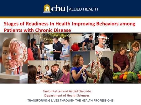 Taylor Retzer and Astrid Elizondo Department of Health Sciences Stages of Readiness In Health Improving Behaviors among Patients with Chronic Disease.