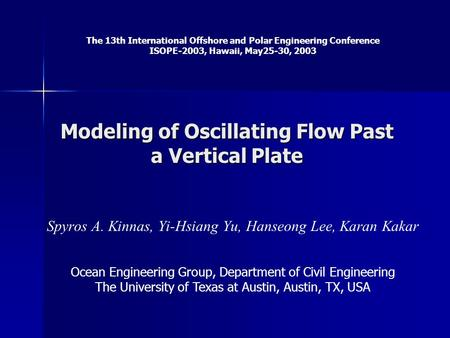 Modeling of Oscillating Flow Past a Vertical Plate Spyros A. Kinnas, Yi-Hsiang Yu, Hanseong Lee, Karan Kakar Ocean Engineering Group, Department of Civil.