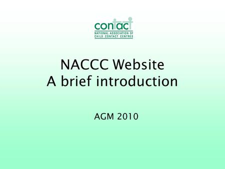 NACCC Website A brief introduction AGM 2010. Has your centre registered yet?