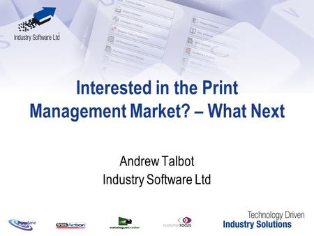 Interested in the Print Management Market? – What Next Andrew Talbot Industry Software Ltd.