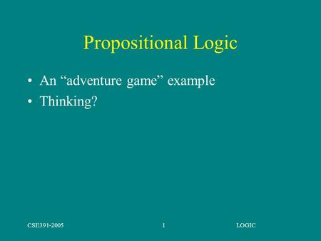 "CSE391-2005LOGIC1 Propositional Logic An ""adventure game"" example Thinking?"
