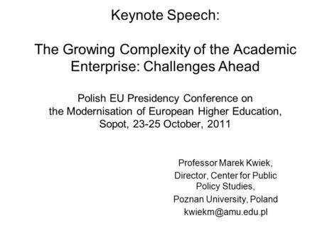 Keynote Speech: The Growing Complexity of the Academic Enterprise: Challenges Ahead Polish EU Presidency Conference on the Modernisation of European Higher.