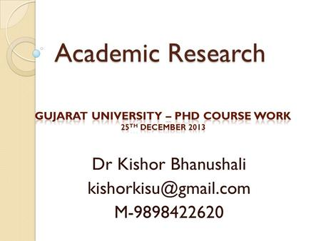 Academic Research Academic Research Dr Kishor Bhanushali M-9898422620.