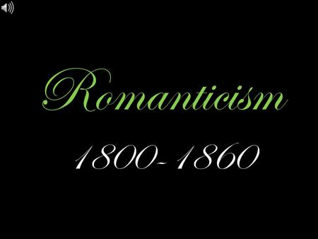 Romanticism 1800-1860. Music by: Romanticism is defined as an artistic and intellectual movement originating in Europe in the very late 18th century.