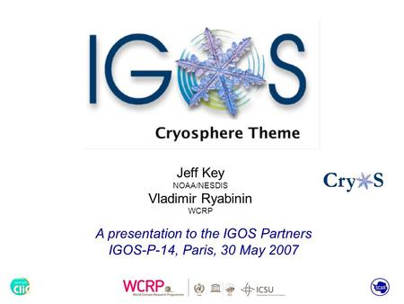 Jeff Key NOAA/NESDIS Vladimir Ryabinin WCRP A presentation to the IGOS Partners IGOS-P-14, Paris, 30 May 2007.