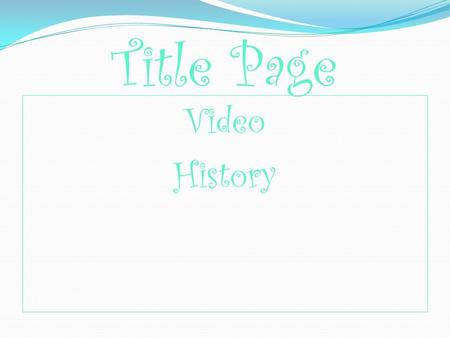 Title Page Video History. The !st spindle viewer January 1, 1832.