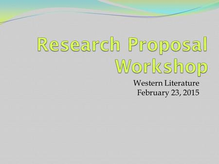 Western Literature February 23, 2015. Warm Up for 2/23/2015 On your rough draft of your research proposal, complete the following tasks: Underline every.
