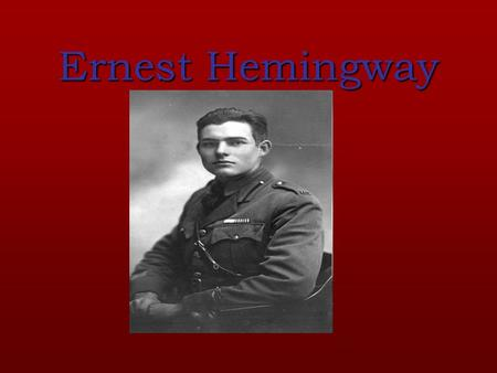 Ernest Hemingway. Hemingway's story His life before writing His life during writing His death.