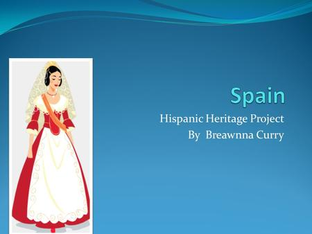 Hispanic Heritage Project By Breawnna Curry Physical Features of Spain Some of Spain's physical features are plateaus, mountain ranges, river valleys,