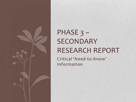 Critical 'Need-to-Know' Information PHASE 3 – SECONDARY RESEARCH REPORT.