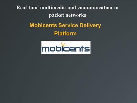 Real-time multimedia and communication in packet networks Mobicents Service Delivery Platform.