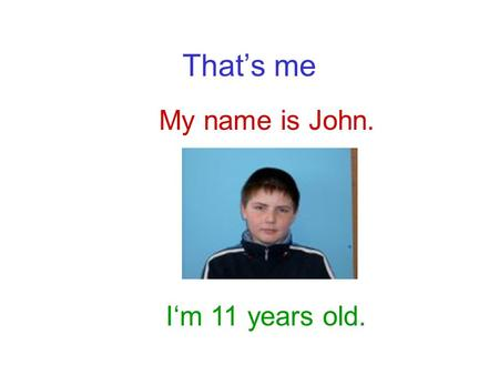 That's me My name is John. I'm 11 years old.. My hobbies I like playing football, but I don't like riding horses. I like skiing very much. I like skiing.