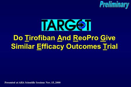 Do Tirofiban And ReoPro Give Similar Efficacy Outcomes Trial Presented at AHA Scientific Sessions Nov. 15, 2000.
