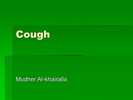 Cough Mudher Al-khairalla. A man presents to you with coughing What would you like to know?