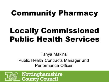 Community Pharmacy Locally Commissioned Public Health Services Tanya Makins Public Health Contracts Manager and Performance Officer.