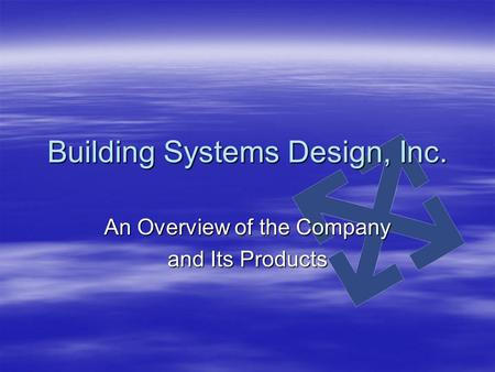Building Systems Design, Inc. An Overview of the Company and Its Products.