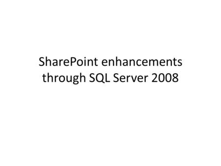 SharePoint enhancements through SQL Server 2008. RSS integration with SharePoint What's New Elimination of IIS