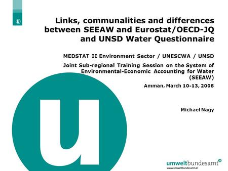 05.04.2004 | Slide 1 MEDSTAT II Environment Sector / UNESCWA / UNSD, Amman 10-13 March 2008 Links, communalities and differences between SEEAW and Eurostat/OECD-JQ.