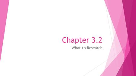 Chapter 3.2 What to Research. Read to Learn  How to develop key questions to ask when researching and assessing careers  How to identify the characteristics.