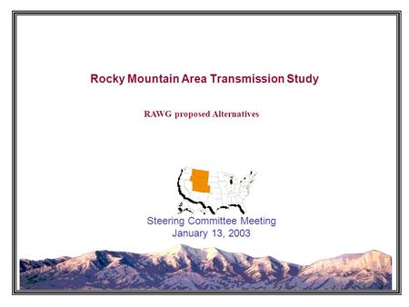 Rocky Mountain Area Transmission Study Steering Committee Meeting January 13, 2003 RAWG proposed Alternatives.