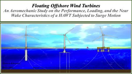 Floating Offshore Wind Turbines Floating Offshore Wind Turbines An Aeromechanic Study on the Performance, Loading, and the Near Wake Characteristics of.