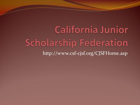 The California Junior Scholarship Federation (CJSF) emphasizes high standards of scholarship and community service.