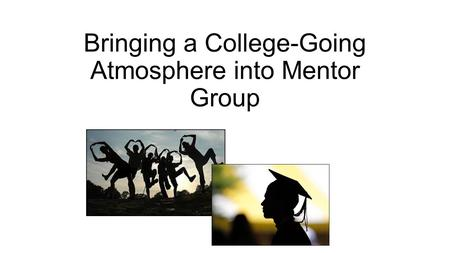 Bringing a College-Going Atmosphere into Mentor Group.