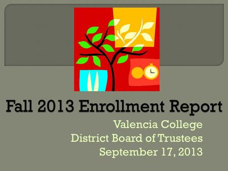 Valencia College District Board of Trustees September 17, 2013.