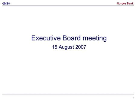 Norges Bank 1 Executive Board meeting 15 August 2007.