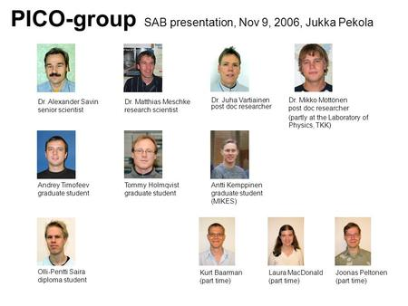 PICO-group SAB presentation, Nov 9, 2006, Jukka Pekola Dr. Alexander Savin senior scientist Dr. Matthias Meschke research scientist Dr. Juha Vartiainen.