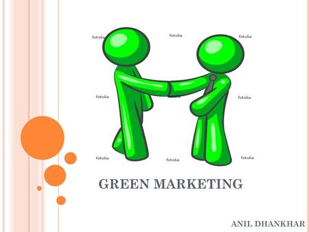 GREEN MARKETING ANIL DHANKHAR. GREEN MARKETING All activities designed to generate and facilitate any exchanges intend to satisfy human needs or wants,