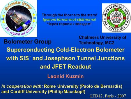 Superconducting Cold-Electron Bolometer with SIS´ and Josephson Tunnel Junctions and JFET Readout Leonid Kuzmin Chalmers University of Technology, MC2.