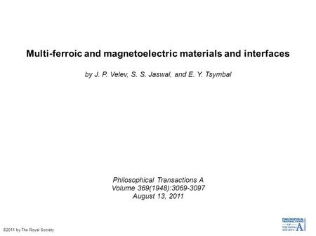 Multi-ferroic and magnetoelectric materials and interfaces by J. P. Velev, S. S. Jaswal, and E. Y. Tsymbal Philosophical Transactions A Volume 369(1948):3069-3097.