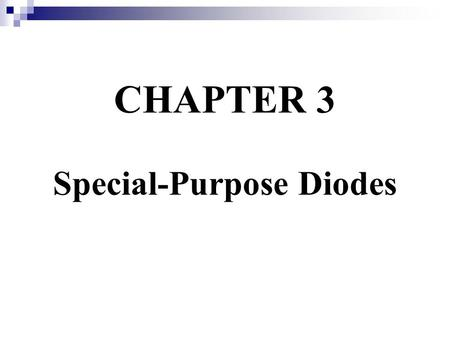 CHAPTER 3 Special-Purpose Diodes. Chapter Objectives:  Describe the characteristics of a zener diode and analyze its operation  Explain how a zener.