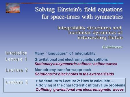 Gravitational and electromagnetic solitons Stationary axisymmetric solitons; soliton waves Monodromy transform approach Solutions for black holes in the.