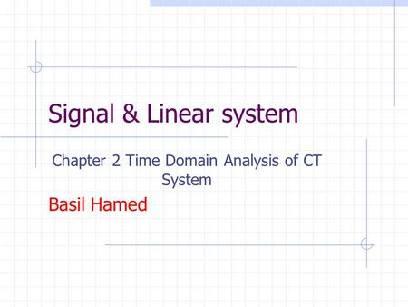 Signal & Linear system Chapter 2 Time Domain Analysis of CT System Basil Hamed.