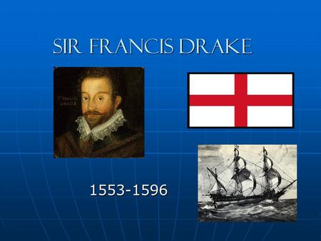Sir Francis drake Sir Francis drake 1553-1596. life Born 1540 in Tavistock, England Born 1540 in Tavistock, England He was the oldest of twelve children.