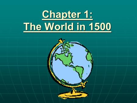 Chapter 1: The World in 1500.