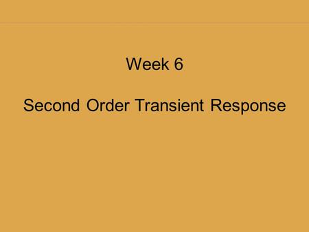 Week 6 Second Order Transient Response. Topics Second Order Definition Dampening Parallel LC Forced and homogeneous solutions.