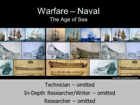 Technician – omitted In-Depth Researcher/Writer – omitted Researcher – omitted Warfare – Naval The Age of Sea