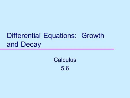 Differential Equations: Growth and Decay Calculus 5.6.