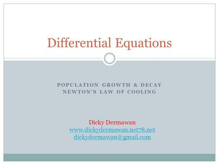 POPULATION GROWTH & DECAY NEWTON'S LAW OF COOLING Differential Equations Dicky Dermawan