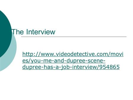 The Interview  es/you-me-and-dupree-scene- dupree-has-a-job-interview/954865.