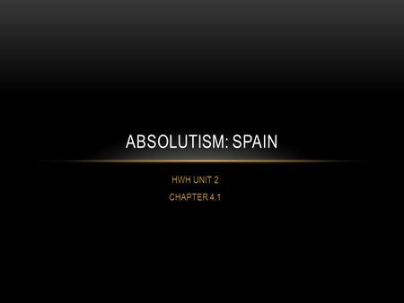 ABSOLUTISM: SPAIN HWH UNIT 2 CHAPTER 4.1.