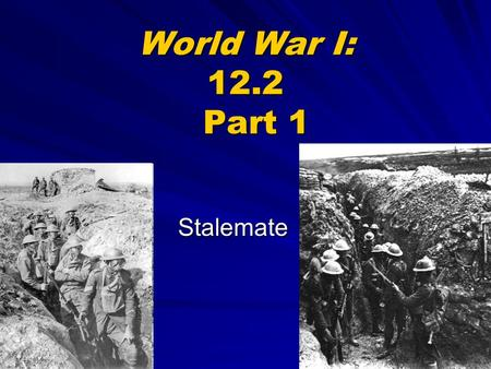 World War I: 12.2 Part 1 Stalemate. Initial Expectations Many leaders thought the war would be over quickly & include quick, decisive victories 1 st Battle.