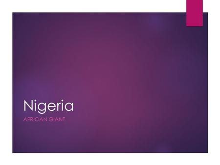 Nigeria AFRICAN GIANT. The Land  Nigeria is twice the size of California!  One of the largest Nations in Africa.