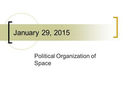 January 29, 2015 Political Organization of Space.