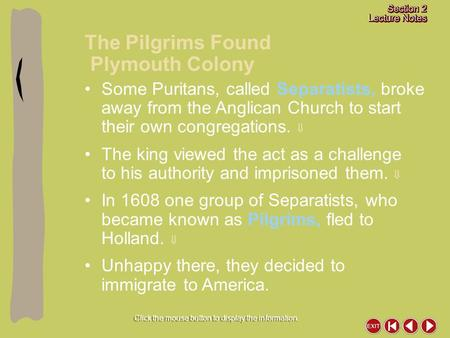 Click the mouse button to display the information. The Pilgrims Found Plymouth Colony Some Puritans, called Separatists, broke away from the Anglican Church.