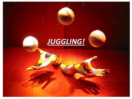 JUGGLING!. There are different ways to juggle! Contact Juggling.